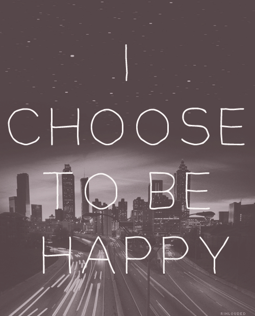 i-choose-to-be-happy-happiness-quote