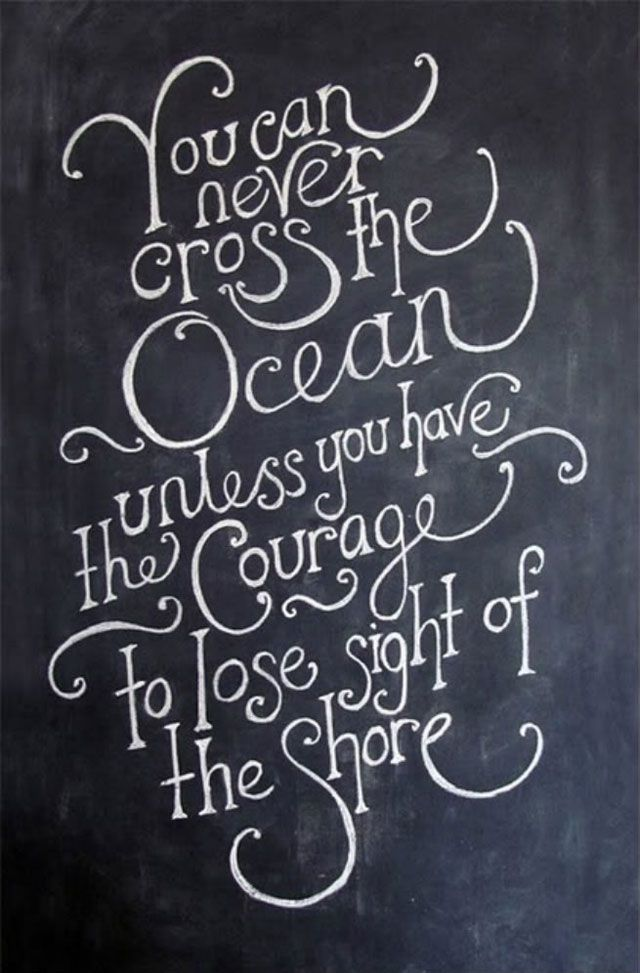 you-can-never-cross-the-ocea-unless-you-have-the-courage-to-lose-sight-of-the-shore-inspirational-quote